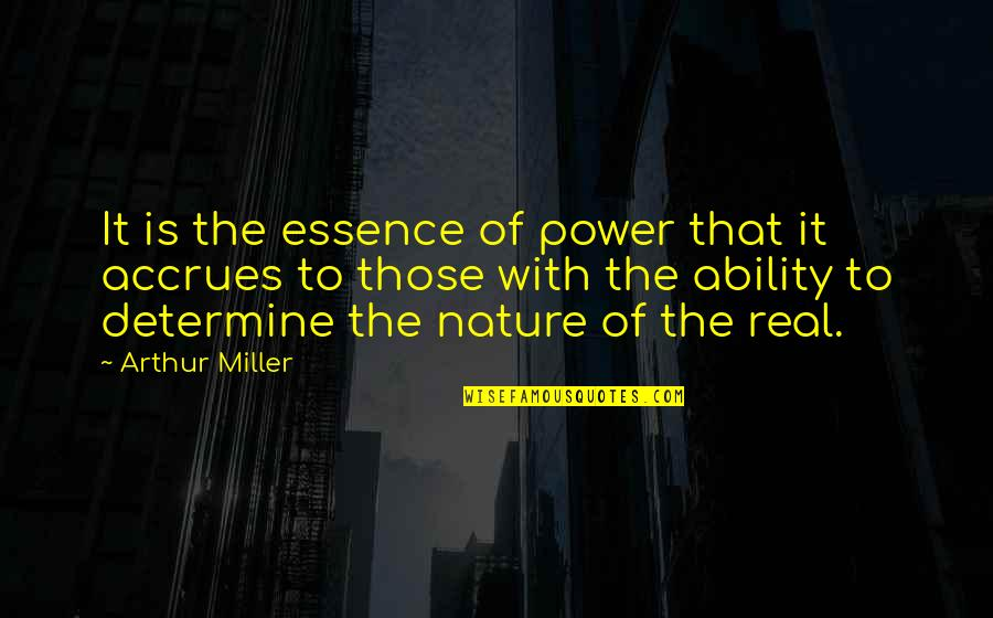 Suddenlyappreciated Quotes By Arthur Miller: It is the essence of power that it