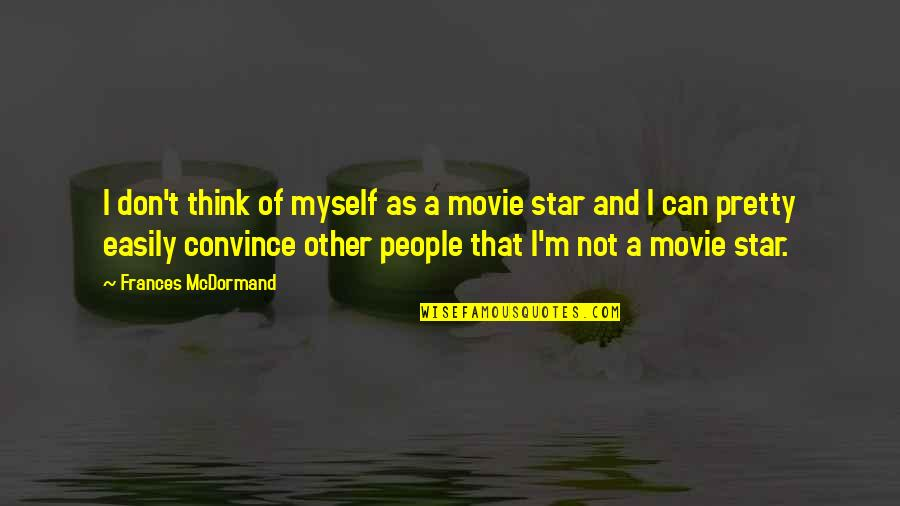 Suddenlyappreciated Quotes By Frances McDormand: I don't think of myself as a movie