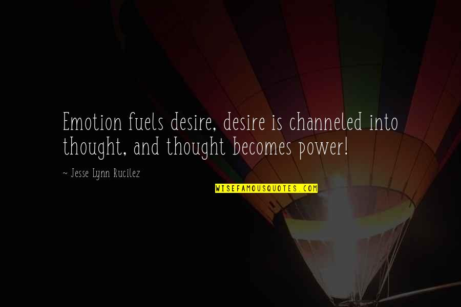 Suddenlyappreciated Quotes By Jesse Lynn Rucilez: Emotion fuels desire, desire is channeled into thought,