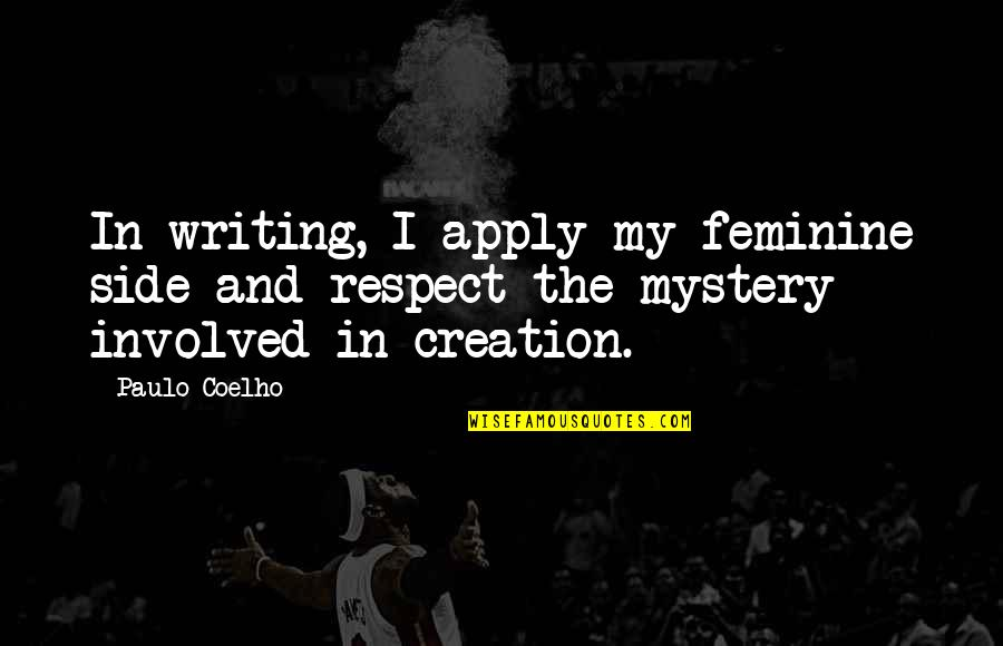 Suddenlyappreciated Quotes By Paulo Coelho: In writing, I apply my feminine side and