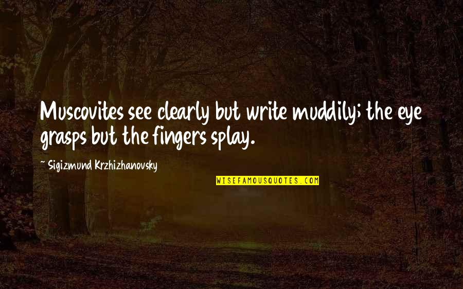 Suddenlyappreciated Quotes By Sigizmund Krzhizhanovsky: Muscovites see clearly but write muddily; the eye