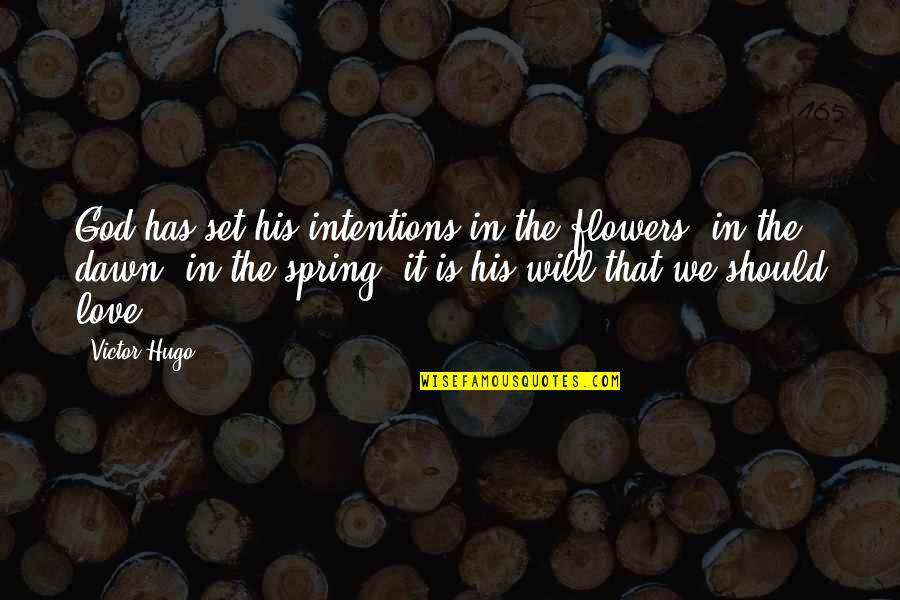 Suddenlyappreciated Quotes By Victor Hugo: God has set his intentions in the flowers,
