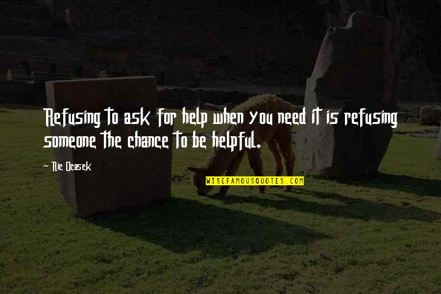 Sudeki Quotes By Ric Ocasek: Refusing to ask for help when you need