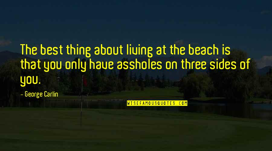 Sudhanshu Ji Quotes By George Carlin: The best thing about living at the beach