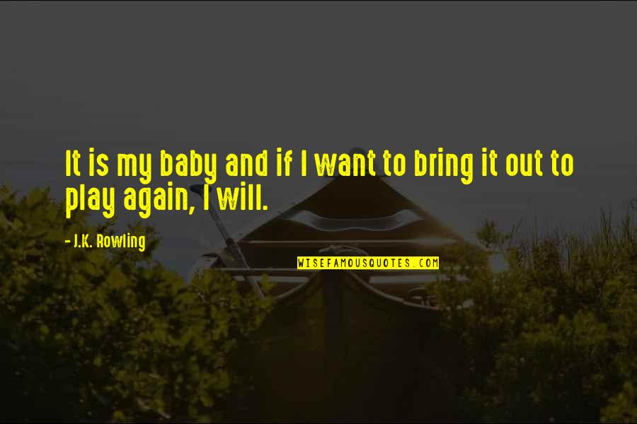 Sudhanshu Ji Quotes By J.K. Rowling: It is my baby and if I want