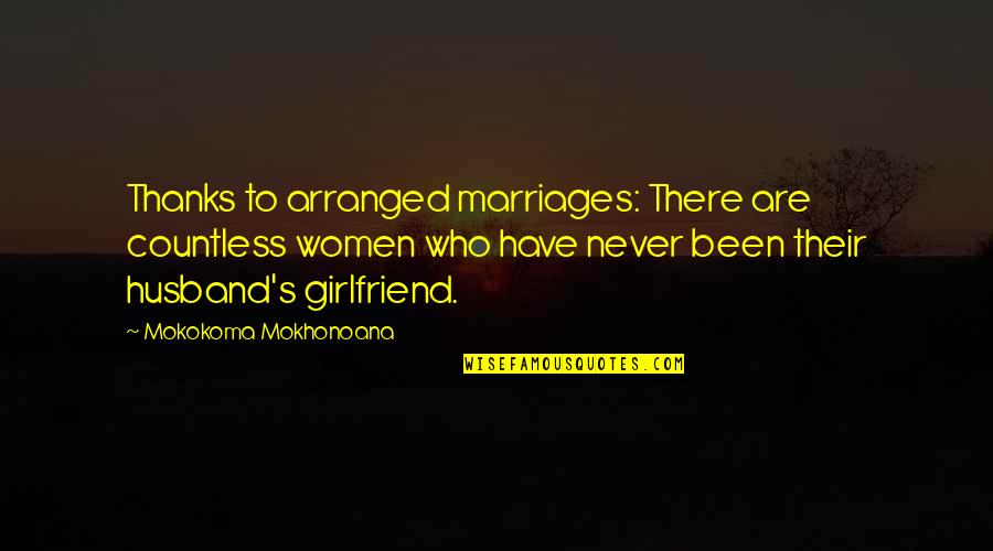 Sudhanshu Ji Quotes By Mokokoma Mokhonoana: Thanks to arranged marriages: There are countless women