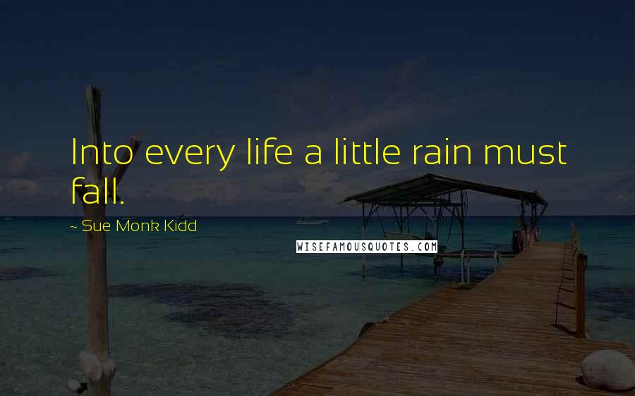Sue Monk Kidd quotes: Into every life a little rain must fall.