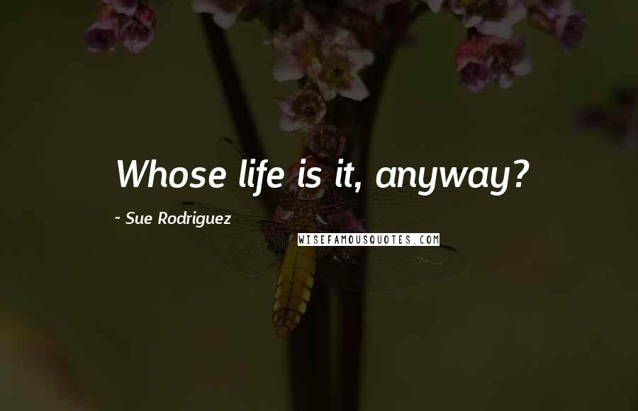 Sue Rodriguez quotes: Whose life is it, anyway?
