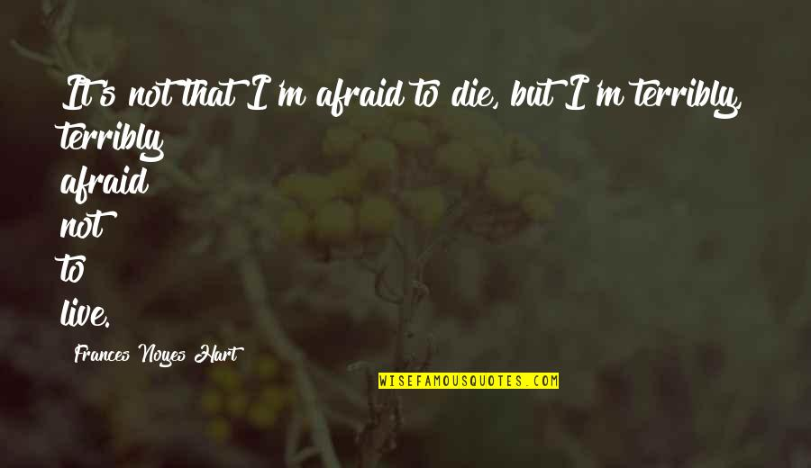 Suetonius Quotes By Frances Noyes Hart: It's not that I'm afraid to die, but
