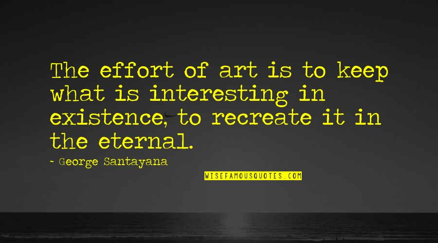 Suetonius Quotes By George Santayana: The effort of art is to keep what