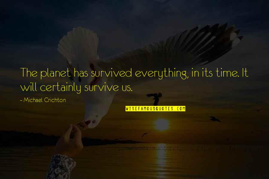 Suetonius Quotes By Michael Crichton: The planet has survived everything, in its time.