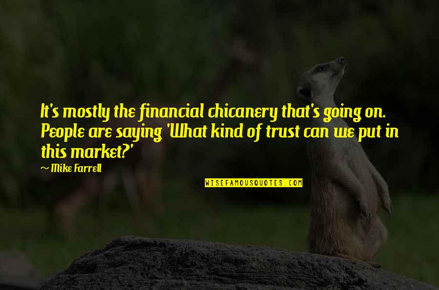 Suetonius Quotes By Mike Farrell: It's mostly the financial chicanery that's going on.