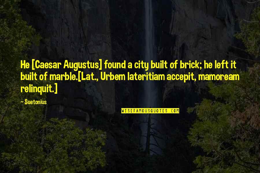Suetonius Quotes By Suetonius: He [Caesar Augustus] found a city built of