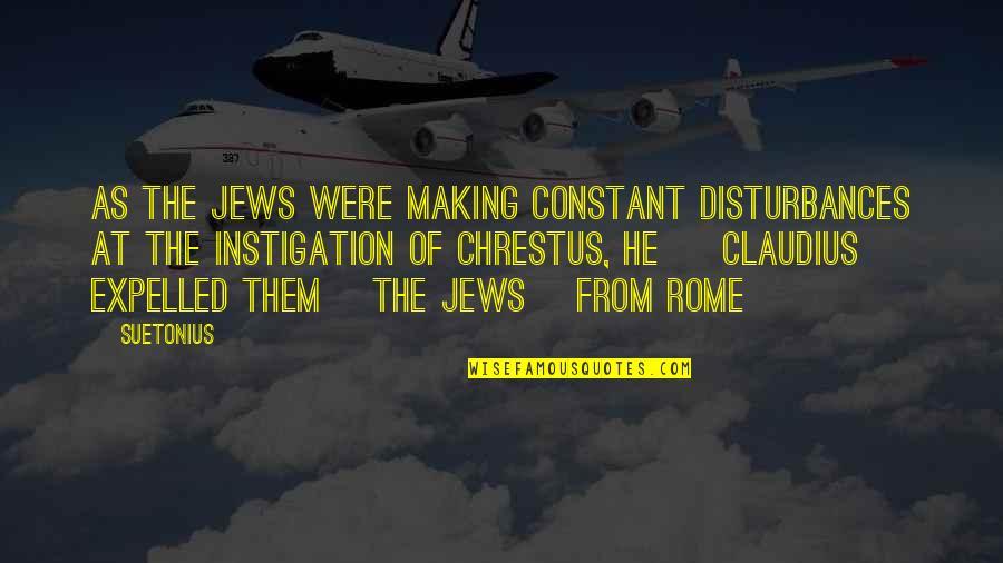 Suetonius Quotes By Suetonius: As the Jews were making constant disturbances at