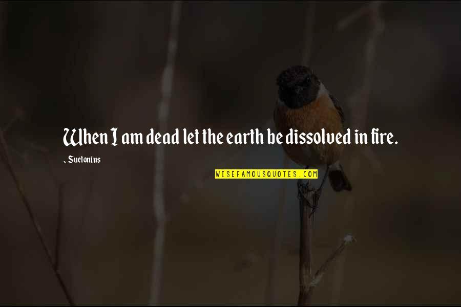 Suetonius Quotes By Suetonius: When I am dead let the earth be