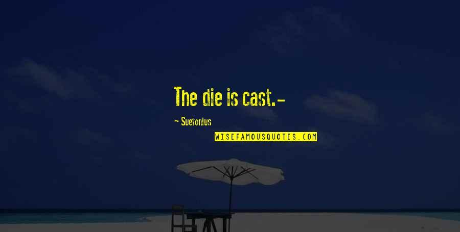 Suetonius Quotes By Suetonius: The die is cast.-