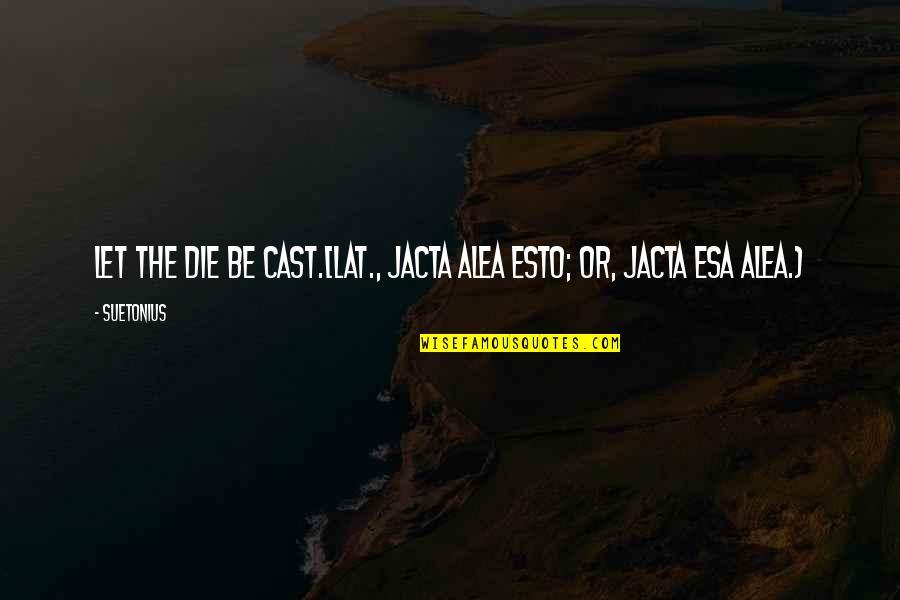 Suetonius Quotes By Suetonius: Let the die be cast.[Lat., Jacta alea esto;
