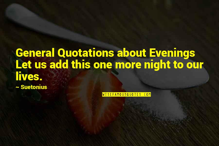 Suetonius Quotes By Suetonius: General Quotations about Evenings Let us add this