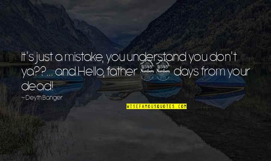 Suface Quotes By Deyth Banger: It's just a mistake, you understand you don't