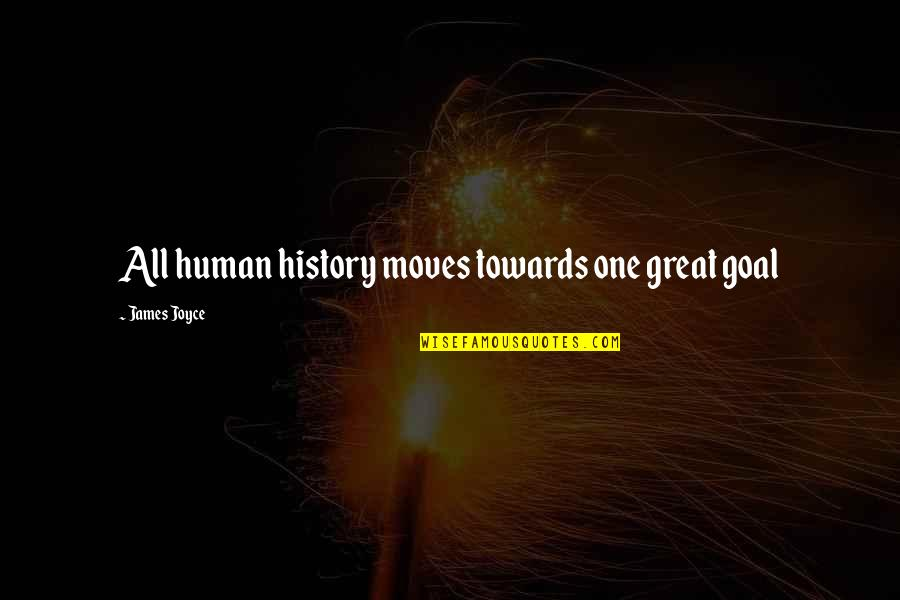 Suface Quotes By James Joyce: All human history moves towards one great goal