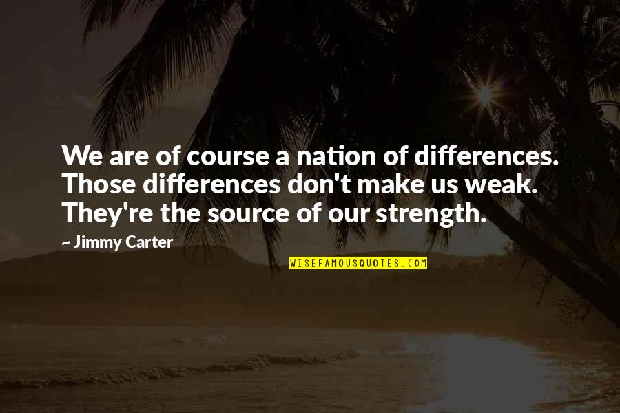 Suface Quotes By Jimmy Carter: We are of course a nation of differences.