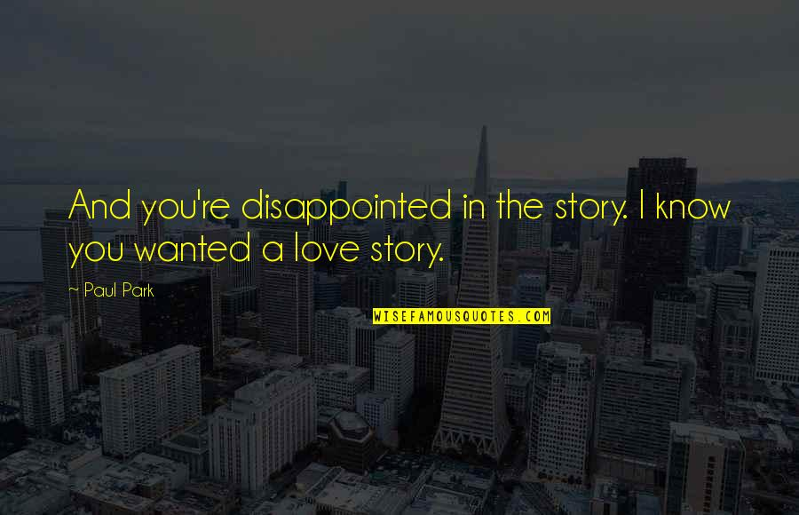 Suface Quotes By Paul Park: And you're disappointed in the story. I know