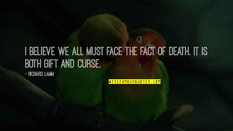 Suface Quotes By Richard Lamm: I believe we all must face the fact