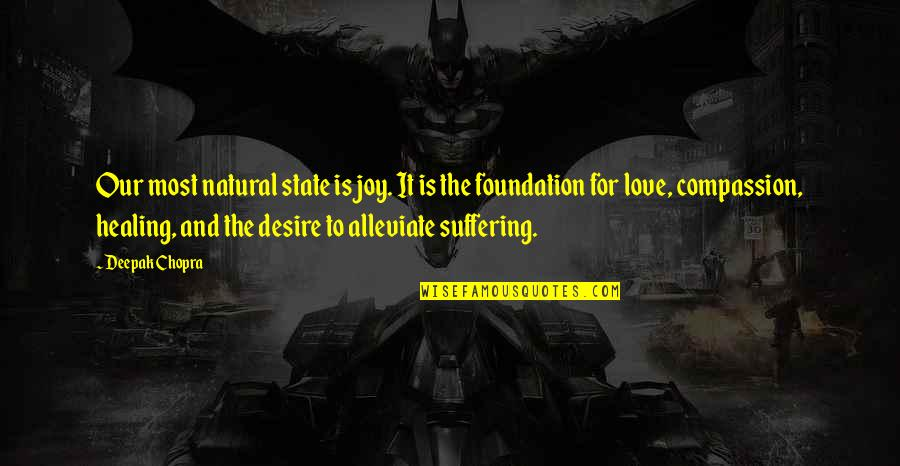 Suffering And Healing Quotes By Deepak Chopra: Our most natural state is joy. It is
