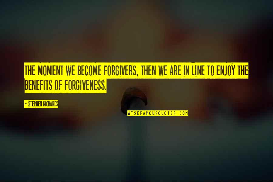 Suffering And Healing Quotes By Stephen Richards: The moment we become forgivers, then we are