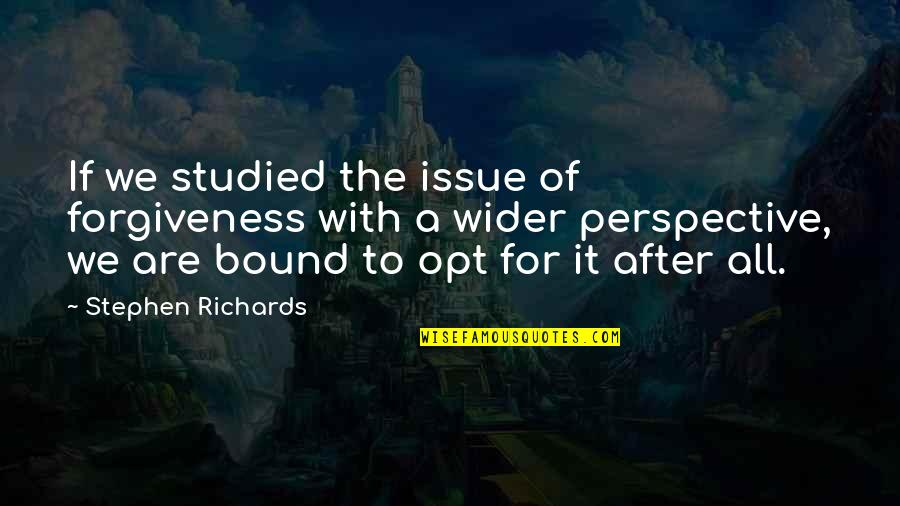 Suffering And Healing Quotes By Stephen Richards: If we studied the issue of forgiveness with