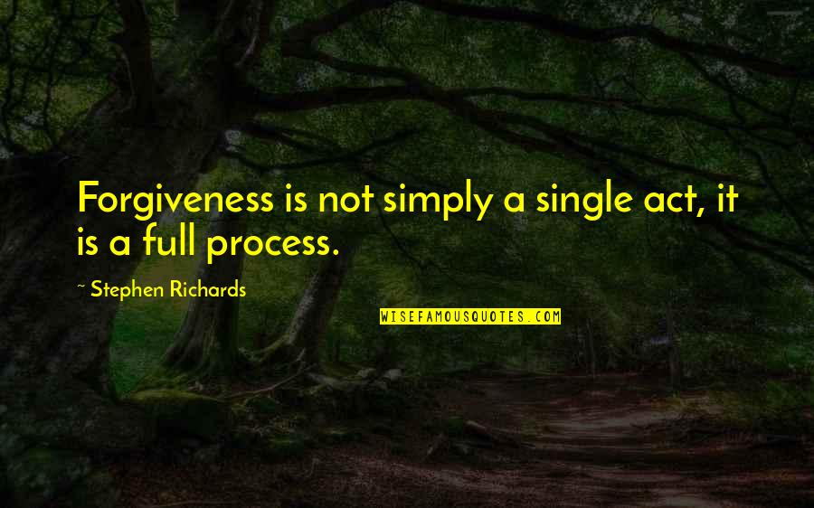 Suffering And Healing Quotes By Stephen Richards: Forgiveness is not simply a single act, it
