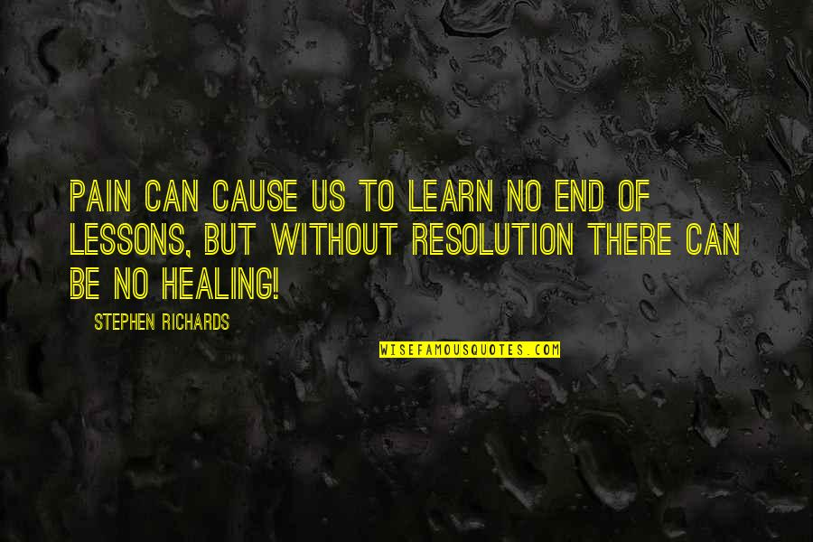 Suffering And Healing Quotes By Stephen Richards: Pain can cause us to learn no end