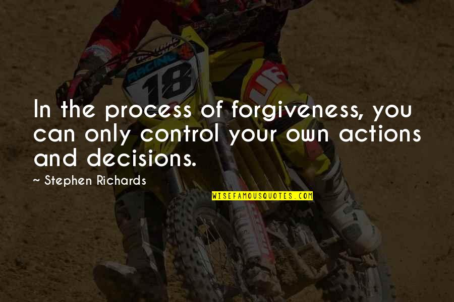 Suffering And Healing Quotes By Stephen Richards: In the process of forgiveness, you can only