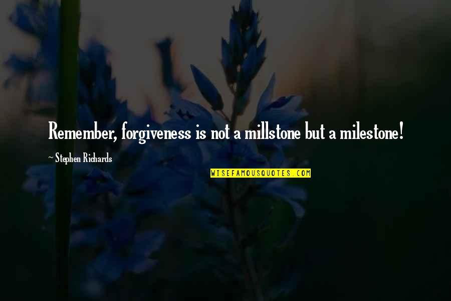 Suffering And Healing Quotes By Stephen Richards: Remember, forgiveness is not a millstone but a