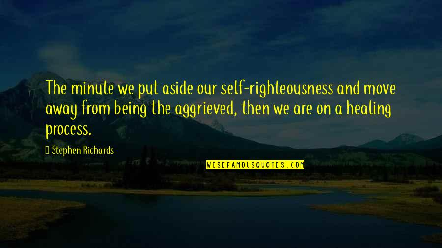 Suffering And Healing Quotes By Stephen Richards: The minute we put aside our self-righteousness and