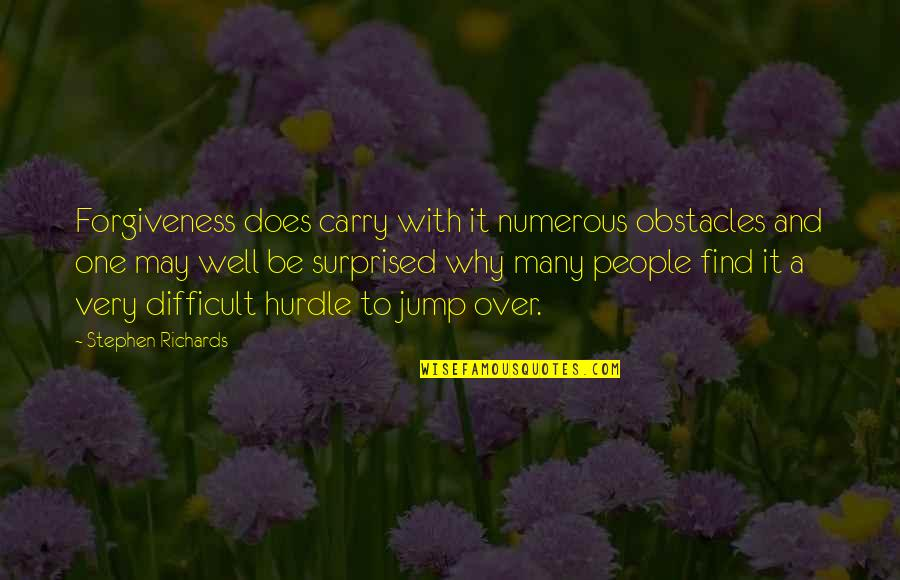Suffering And Healing Quotes By Stephen Richards: Forgiveness does carry with it numerous obstacles and
