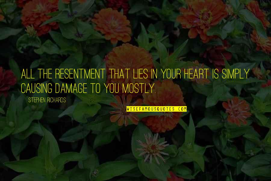 Suffering And Healing Quotes By Stephen Richards: All the resentment that lies in your heart