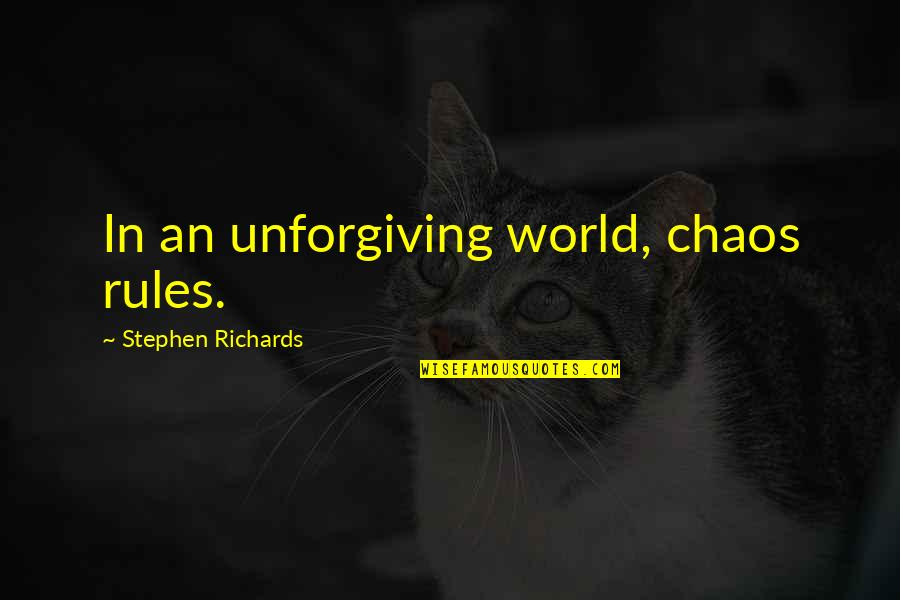 Suffering And Healing Quotes By Stephen Richards: In an unforgiving world, chaos rules.