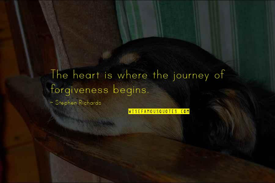 Suffering And Healing Quotes By Stephen Richards: The heart is where the journey of forgiveness