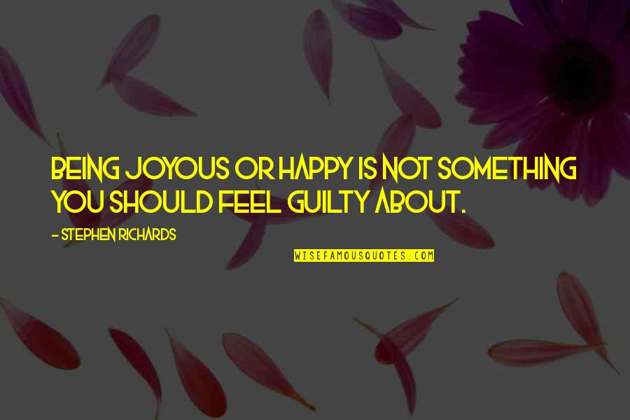 Suffering And Healing Quotes By Stephen Richards: Being joyous or happy is not something you