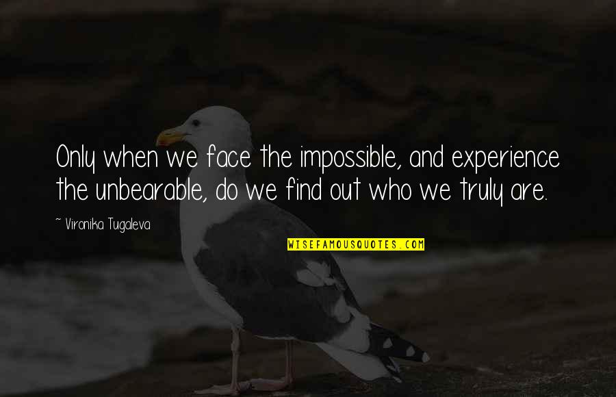 Suffering And Healing Quotes By Vironika Tugaleva: Only when we face the impossible, and experience