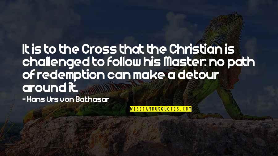 Suffering And Redemption Quotes By Hans Urs Von Balthasar: It is to the Cross that the Christian