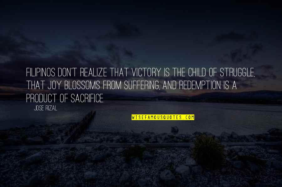 Suffering And Redemption Quotes By Jose Rizal: Filipinos don't realize that victory is the child