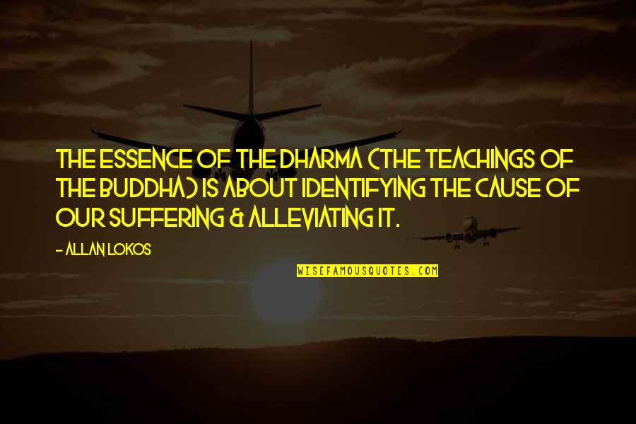 Suffering Buddha Quotes By Allan Lokos: The essence of the Dharma (the teachings of