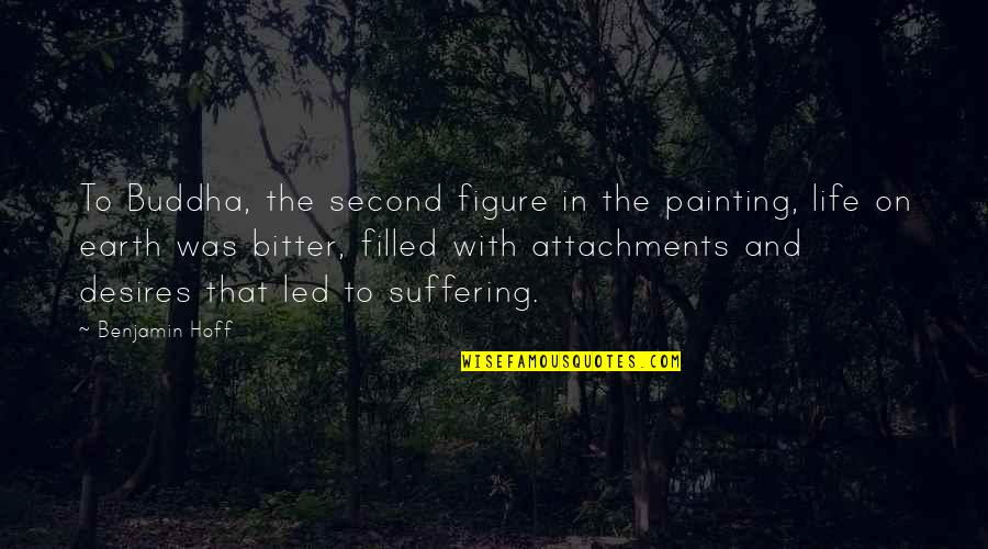 Suffering Buddha Quotes By Benjamin Hoff: To Buddha, the second figure in the painting,