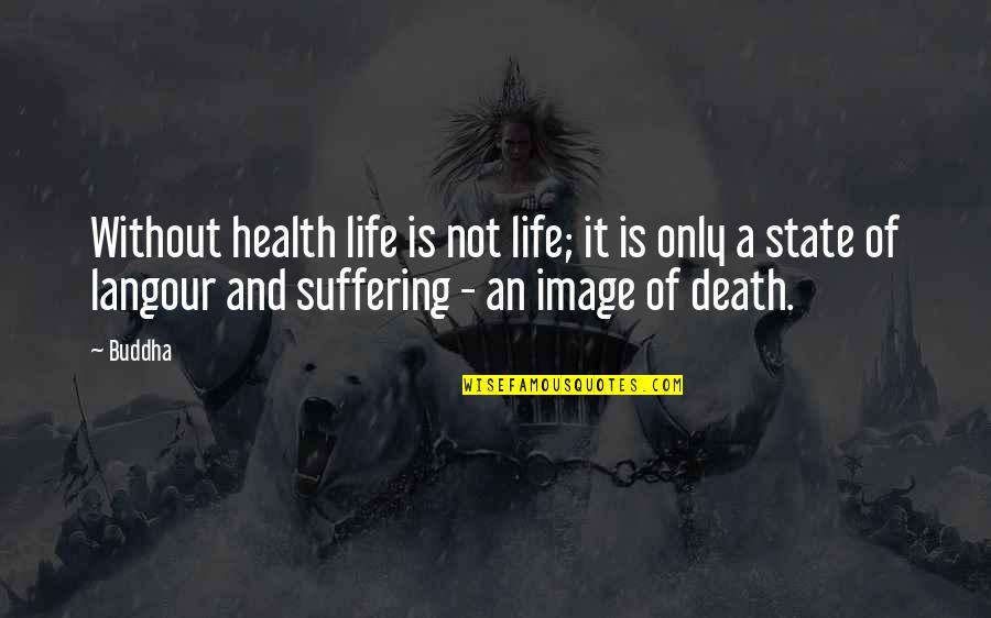 Suffering Buddha Quotes By Buddha: Without health life is not life; it is