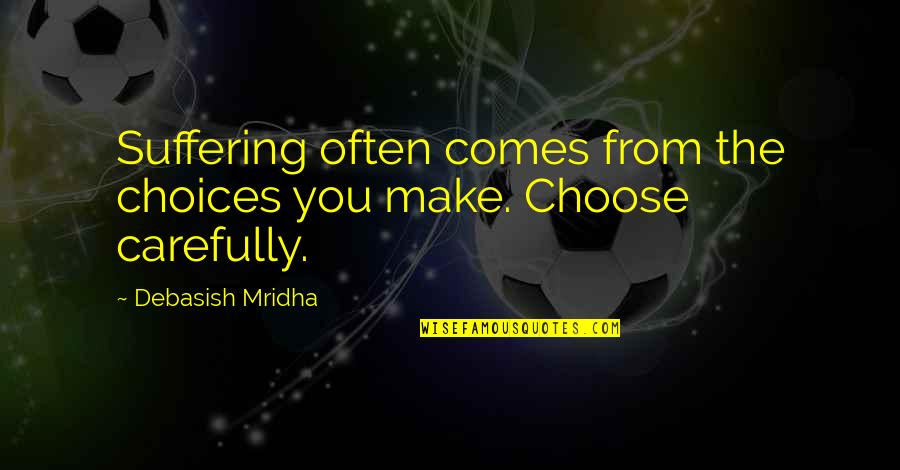 Suffering Buddha Quotes By Debasish Mridha: Suffering often comes from the choices you make.