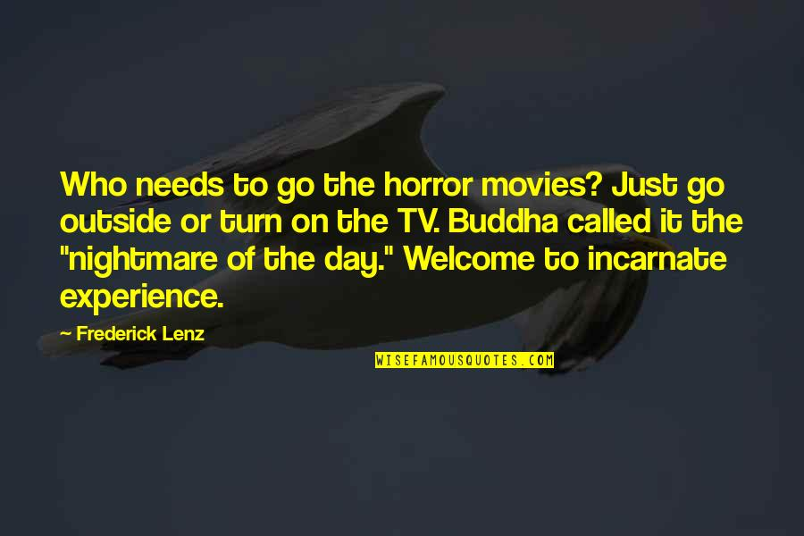 Suffering Buddha Quotes By Frederick Lenz: Who needs to go the horror movies? Just