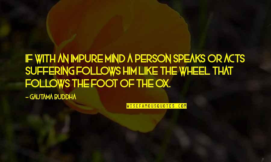 Suffering Buddha Quotes By Gautama Buddha: If with an impure mind a person speaks
