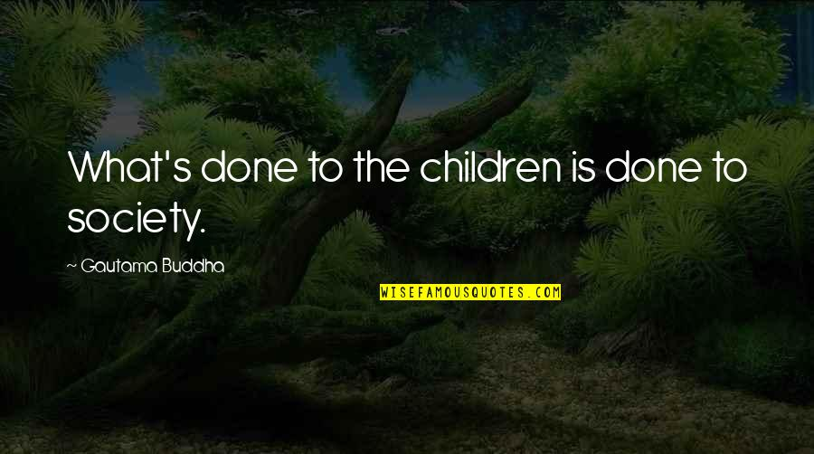 Suffering Buddha Quotes By Gautama Buddha: What's done to the children is done to